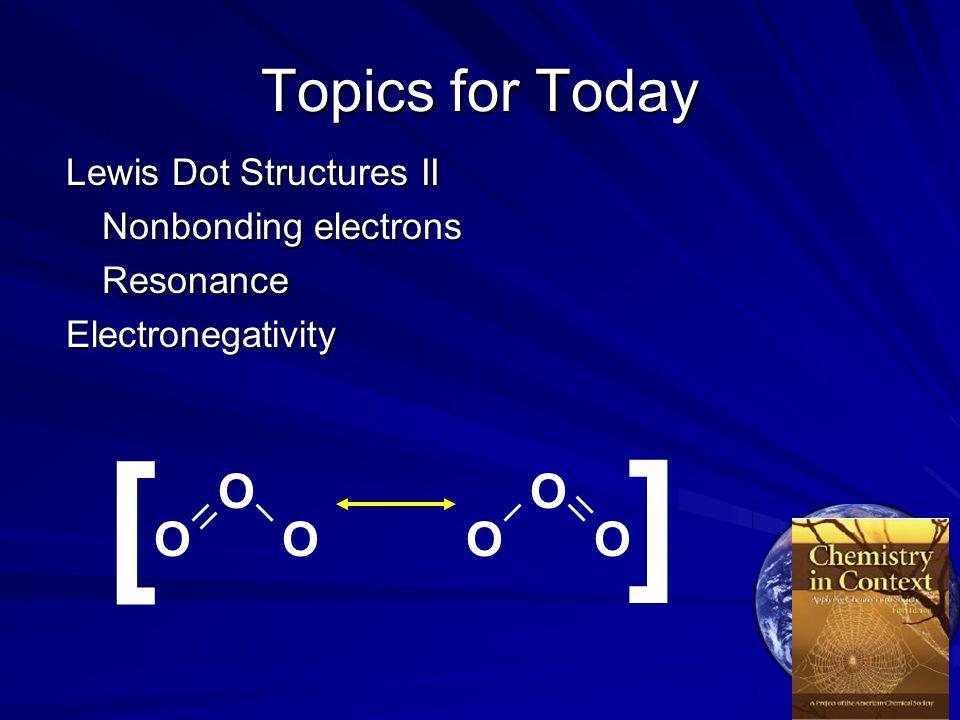 [ [ Topics for Today O O O O O O Lewis Dot Structures II